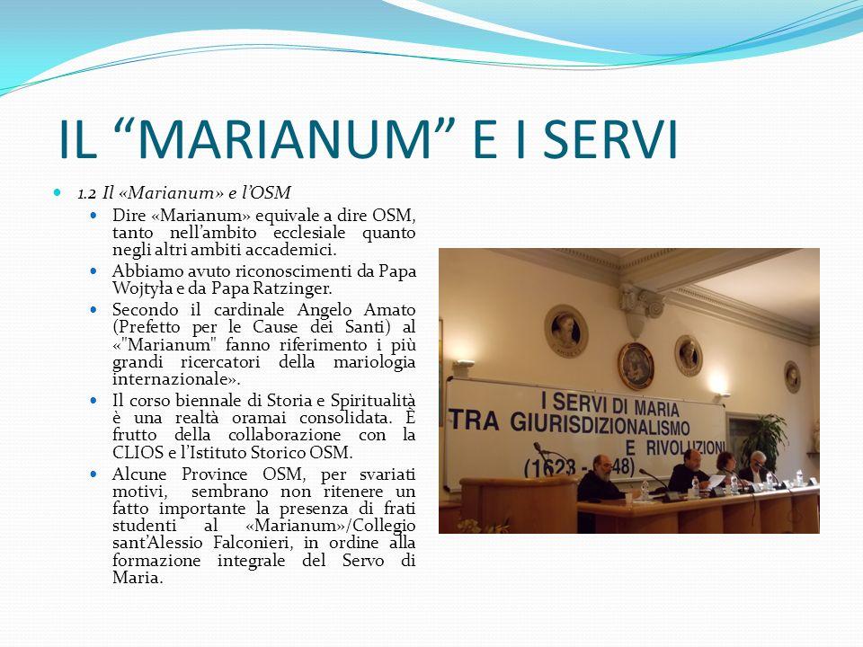 IL MARIANUM E I SERVI 1.2 Il «Marianum» e lOSM Dire «Marianum» equivale a dire OSM, tanto nellambito ecclesiale quanto negli altri ambiti accademici.