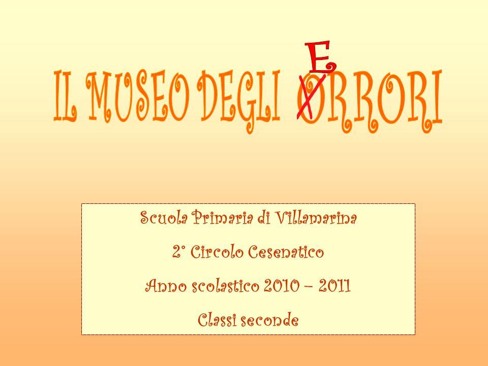Scuola Primaria di Villamarina 2° Circolo Cesenatico Anno scolastico 2010 – 2011 Classi seconde