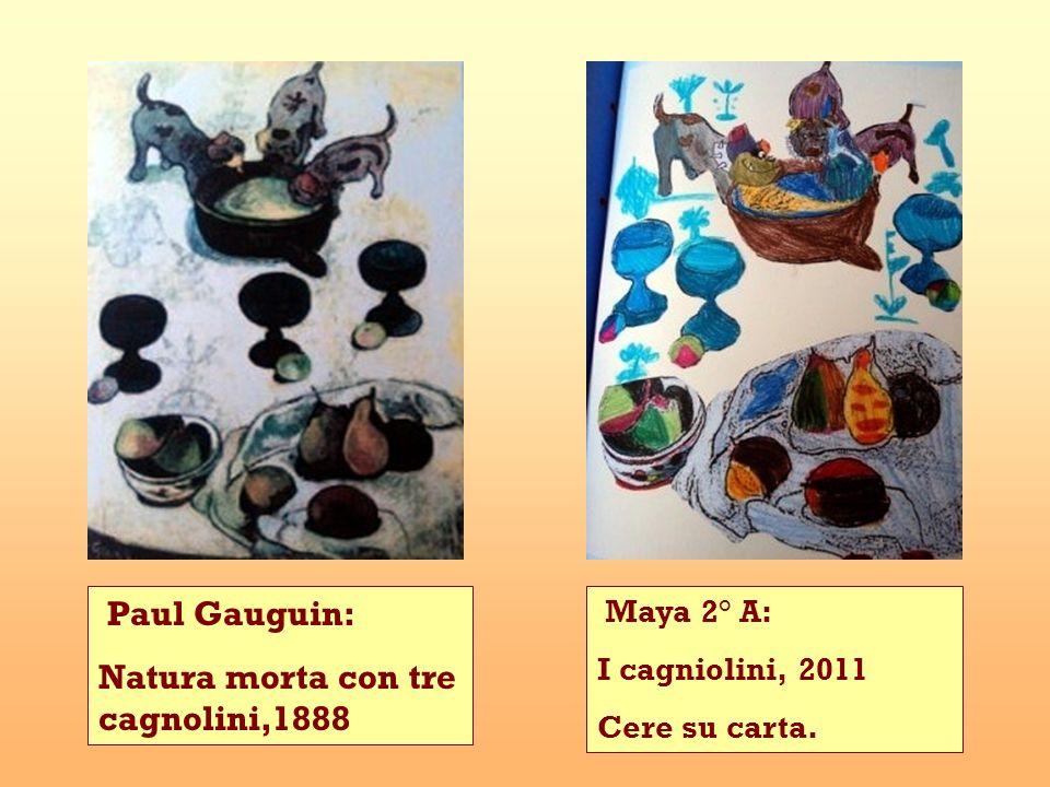 Paul Gauguin: Natura morta con tre cagnolini,1888 Maya 2° A: I cagniolini, 2011 Cere su carta.