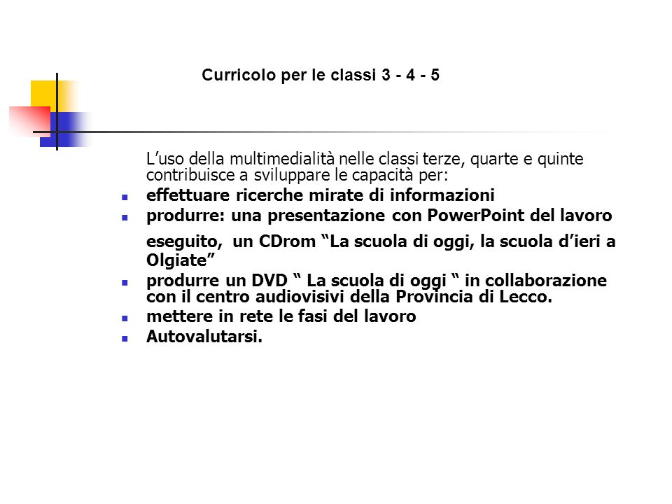 Curricolo per le classi 3 - 4 - 5 Luso della multimedialità nelle classi terze, quarte e quinte contribuisce a sviluppare le capacità per: effettuare