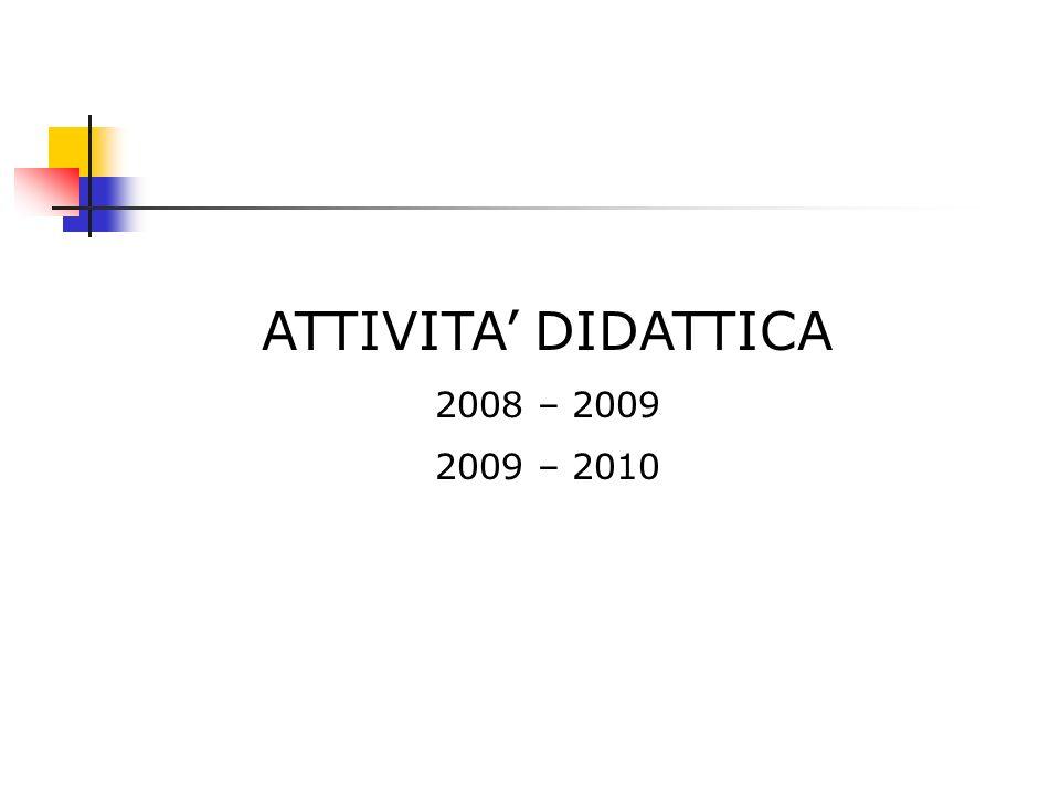 ATTIVITA DIDATTICA 2008 – 2009 2009 – 2010