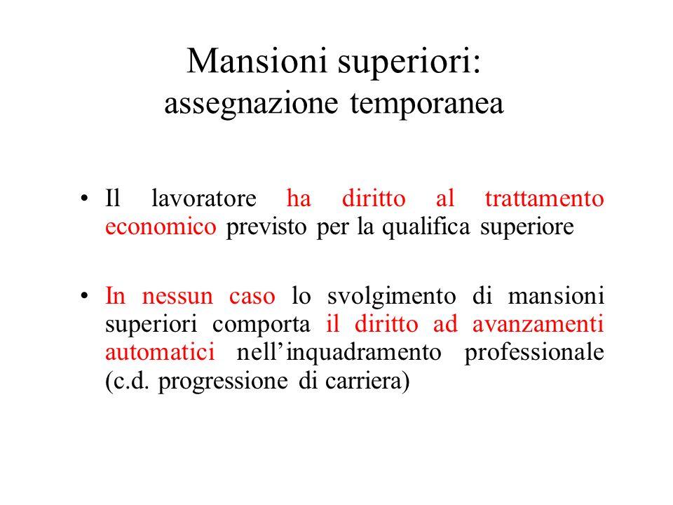 Mansioni superiori: assegnazione temporanea Il lavoratore ha diritto al trattamento economico previsto per la qualifica superiore In nessun caso lo sv
