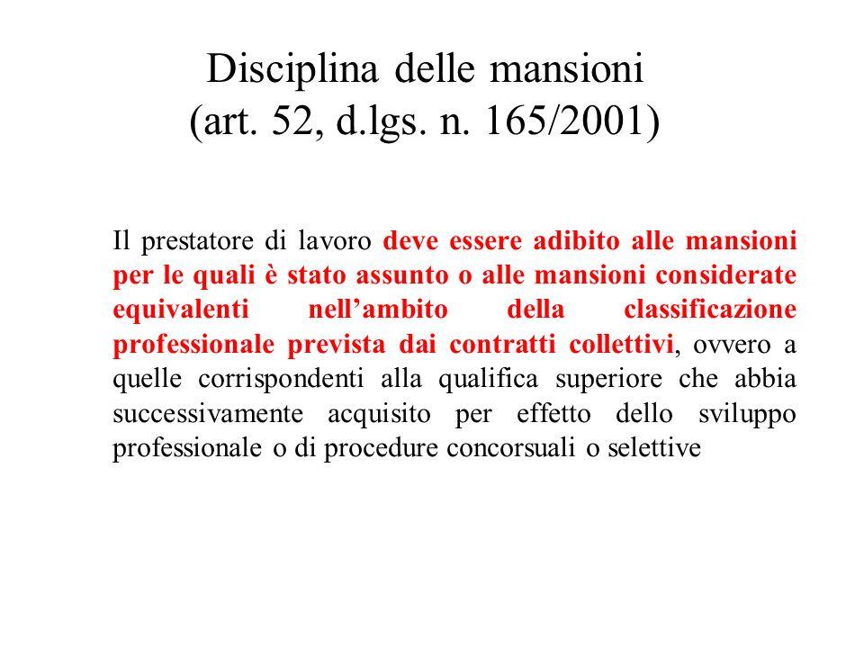 Disciplina delle mansioni (art. 52, d.lgs. n. 165/2001) Il prestatore di lavoro deve essere adibito alle mansioni per le quali è stato assunto o alle