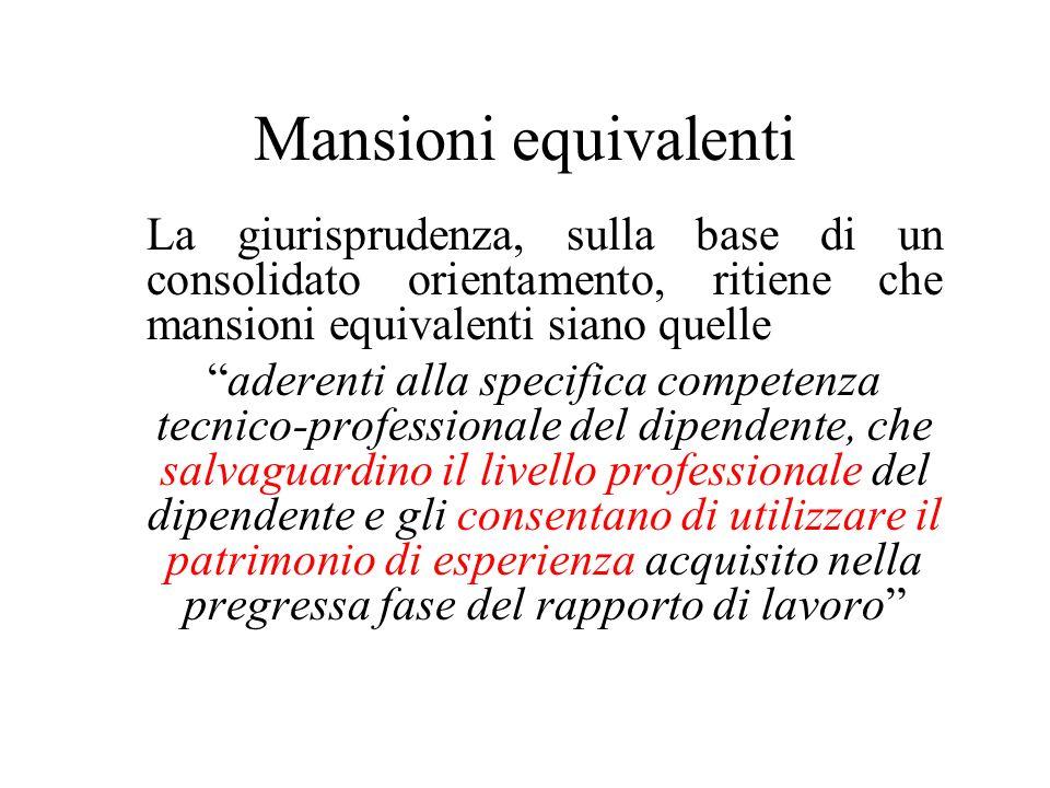 Mansioni equivalenti La giurisprudenza, sulla base di un consolidato orientamento, ritiene che mansioni equivalenti siano quelle aderenti alla specifi