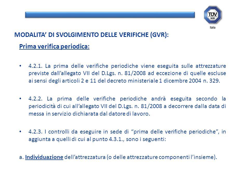 Prima verifica periodica: 4.2.1. La prima delle verifiche periodiche viene eseguita sulle attrezzature previste dallallegato VII del D.Lgs. n. 81/2008