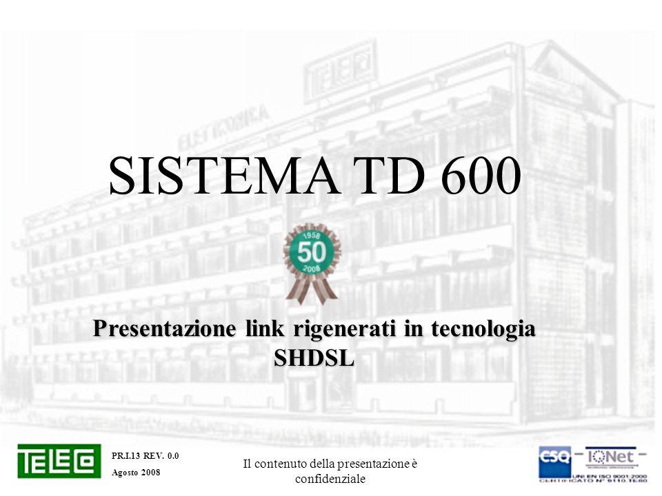 Il contenuto della presentazione è confidenziale SISTEMA TD 600 Presentazione link rigenerati in tecnologia SHDSL PR.I.13 REV. 0.0 Agosto 2008