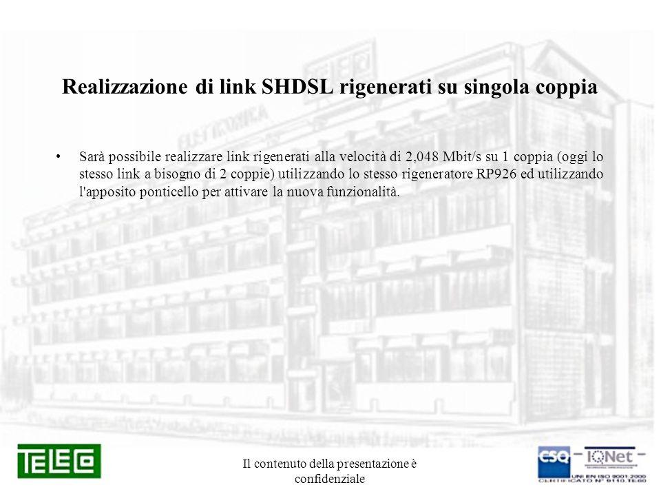 Il contenuto della presentazione è confidenziale Realizzazione di link SHDSL rigenerati su singola coppia Sarà possibile realizzare link rigenerati al