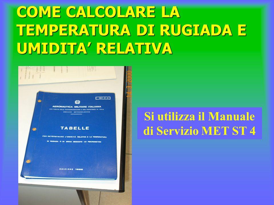 COME CALCOLARE LA TEMPERATURA DI RUGIADA E UMIDITA RELATIVA Si utilizza il Manuale di Servizio MET ST 4