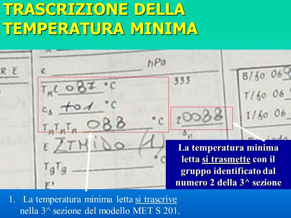 TRASCRIZIONE DELLA TEMPERATURA MINIMA 1.La temperatura minima letta si trascrive nella 3^ sezione del modello MET S 201. La temperatura minima letta s
