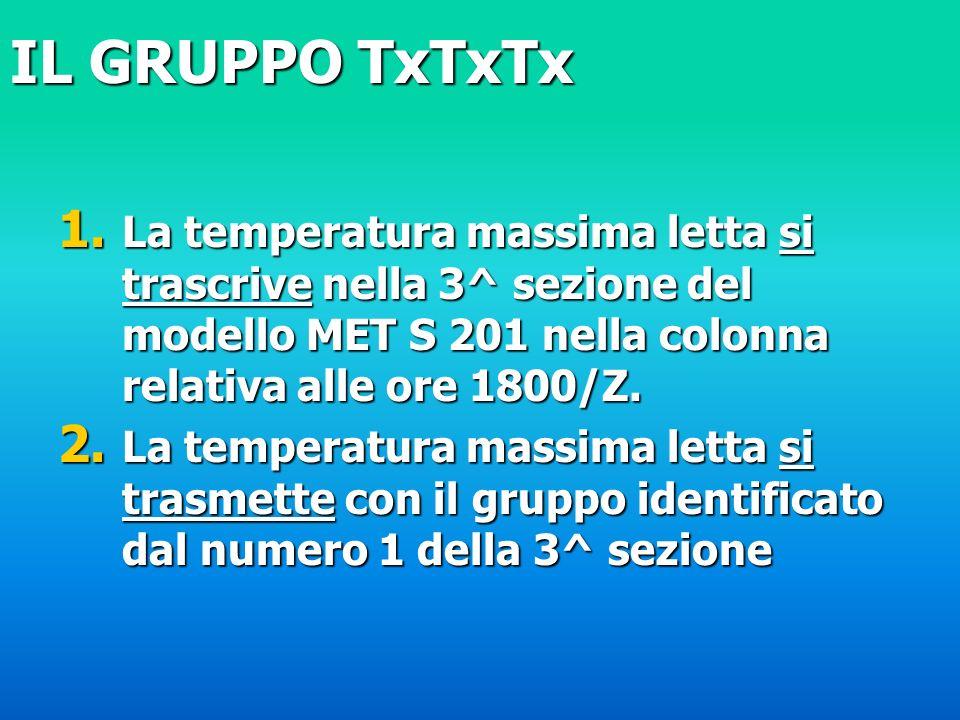 1. La temperatura massima letta si trascrive nella 3^ sezione del modello MET S 201 nella colonna relativa alle ore 1800/Z. 2. La temperatura massima