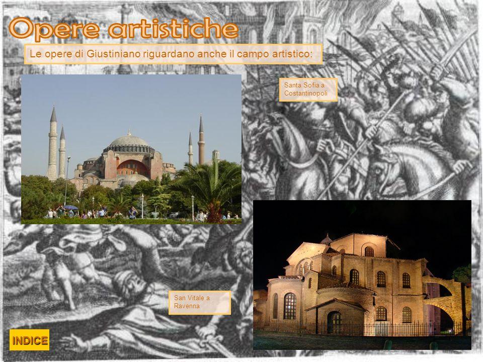 Le opere di Giustiniano riguardano anche il campo artistico: Santa Sofia a Costantinopoli San Vitale a Ravenna INDICE