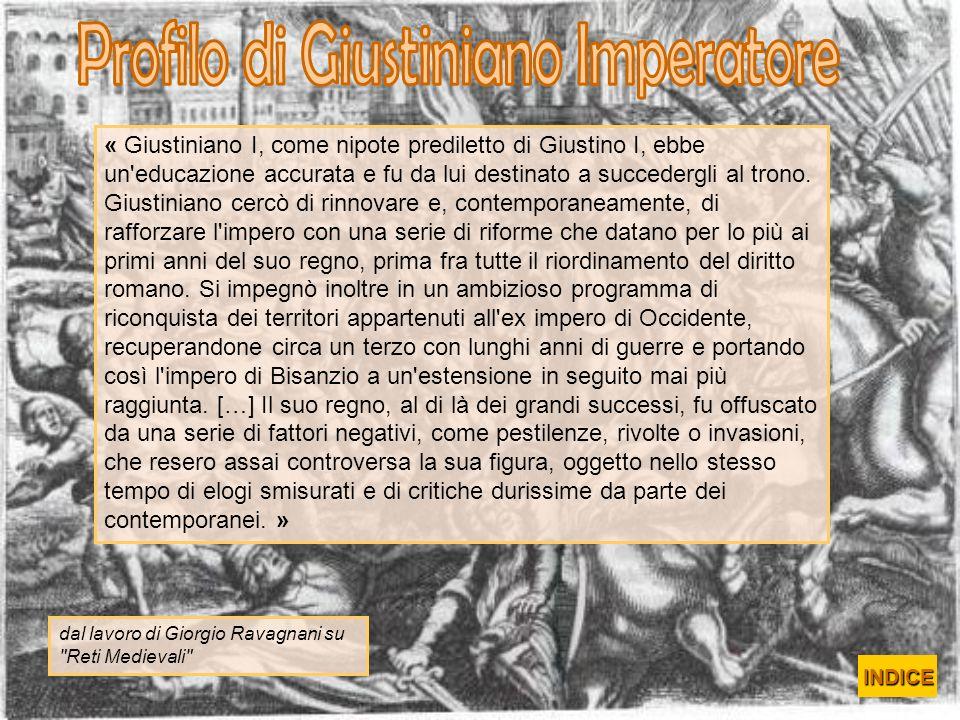 « Giustiniano I, come nipote prediletto di Giustino I, ebbe un'educazione accurata e fu da lui destinato a succedergli al trono. Giustiniano cercò di