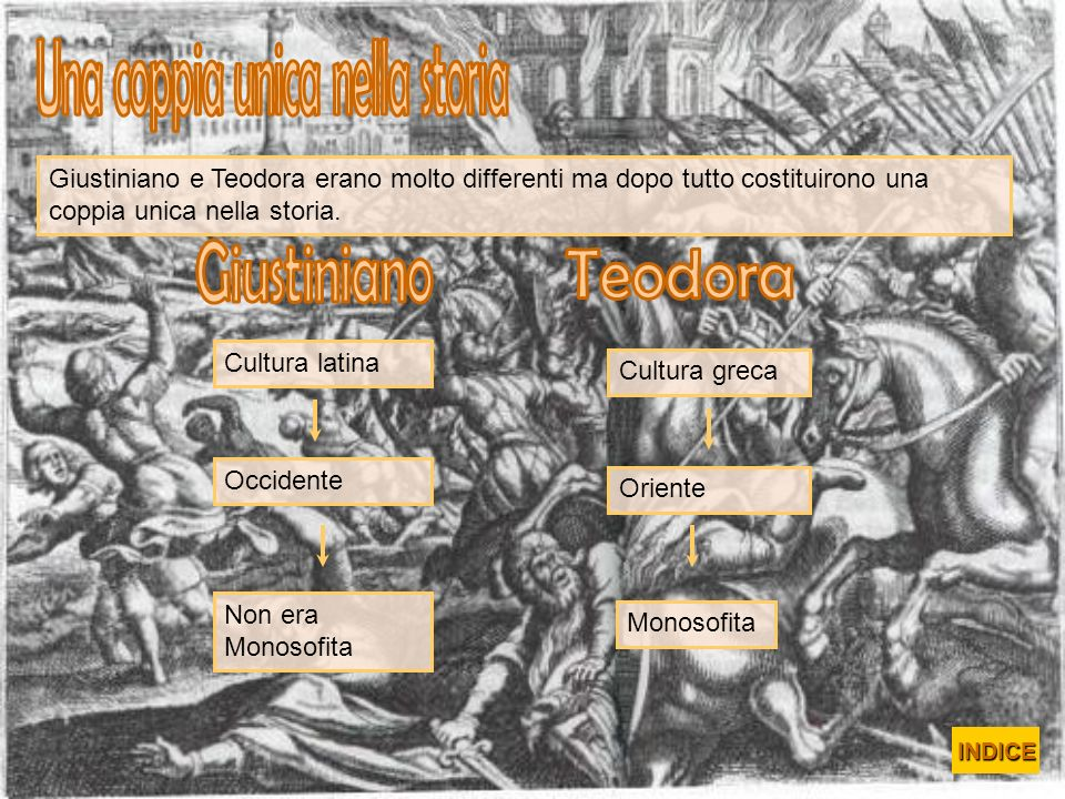 Giustiniano e Teodora erano molto differenti ma dopo tutto costituirono una coppia unica nella storia. Monosofita Cultura greca Oriente Cultura latina
