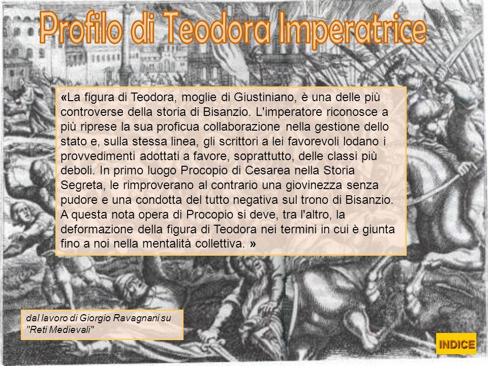 «La figura di Teodora, moglie di Giustiniano, è una delle più controverse della storia di Bisanzio. L'imperatore riconosce a più riprese la sua profic