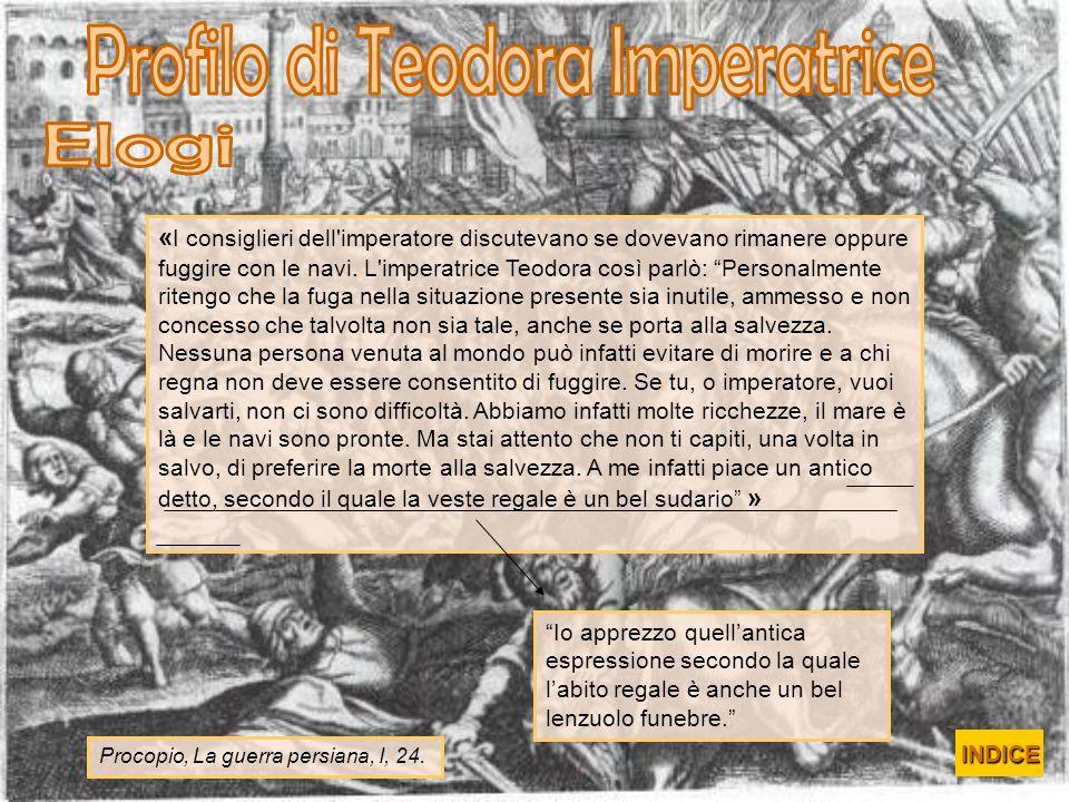 « I consiglieri dell'imperatore discutevano se dovevano rimanere oppure fuggire con le navi. L'imperatrice Teodora così parlò: Personalmente ritengo c