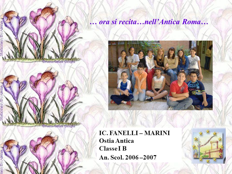 IC. FANELLI – MARINI Ostia Antica Classe I B An. Scol. 2006 –2007 … ora si recita…nellAntica Roma…