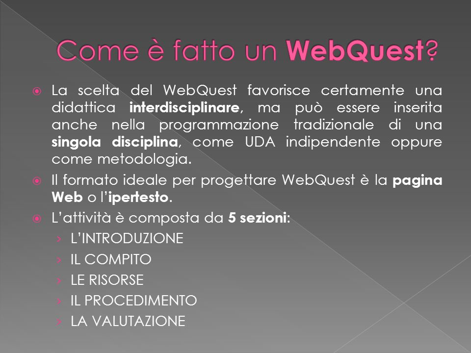 La scelta del WebQuest favorisce certamente una didattica interdisciplinare, ma può essere inserita anche nella programmazione tradizionale di una sin