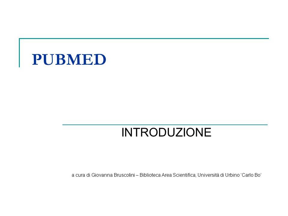 PUBMED INTRODUZIONE a cura di Giovanna Bruscolini – Biblioteca Area Scientifica, Università di Urbino Carlo Bo