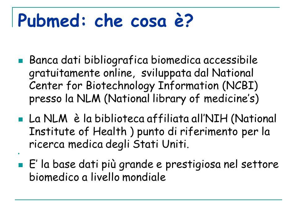 Pubmed: che cosa è? Banca dati bibliografica biomedica accessibile gratuitamente online, sviluppata dal National Center for Biotechnology Information