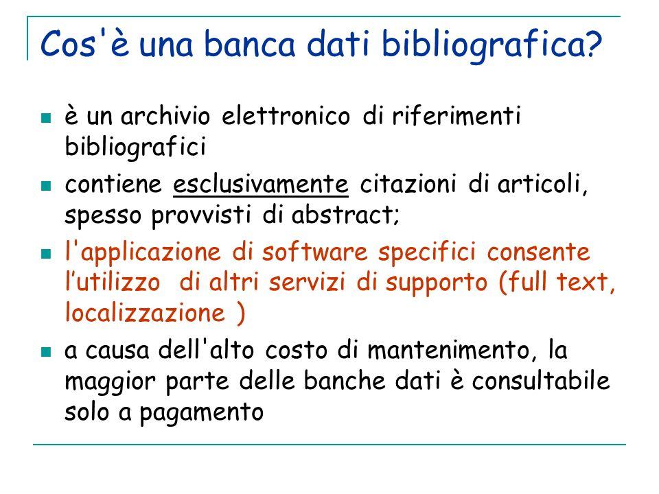 Cos'è una banca dati bibliografica? è un archivio elettronico di riferimenti bibliografici contiene esclusivamente citazioni di articoli, spesso provv