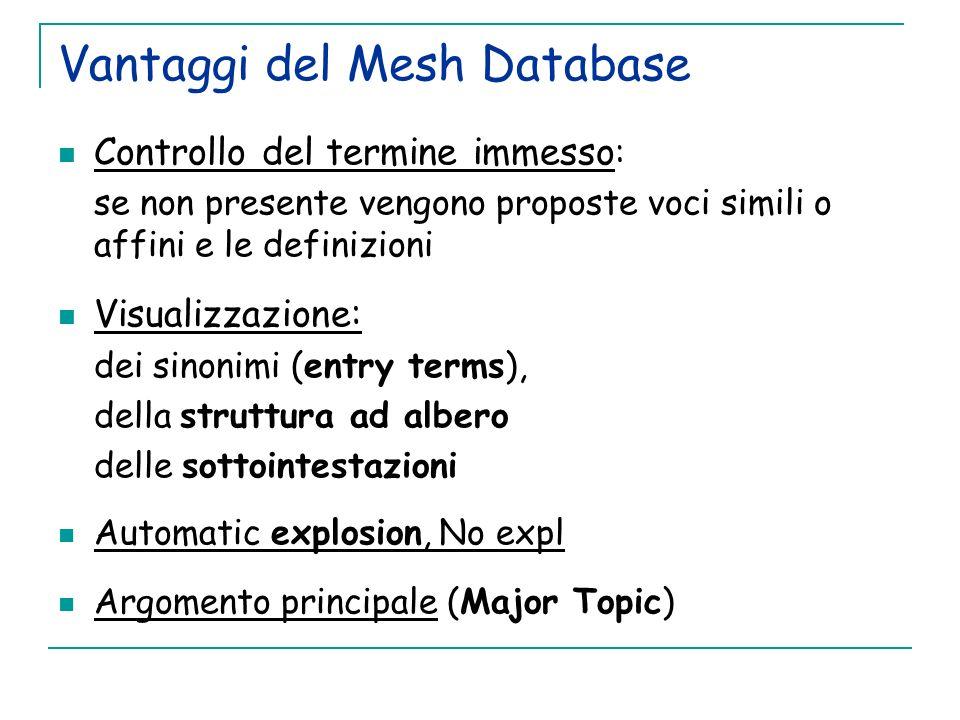 Vantaggi del Mesh Database Controllo del termine immesso : se non presente vengono proposte voci simili o affini e le definizioni Visualizzazione: dei