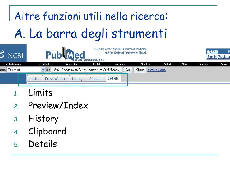Altre funzioni utili nella ricerca : A. La barra degli strumenti 1. Limits 2. Preview/Index 3. History 4. Clipboard 5. Details