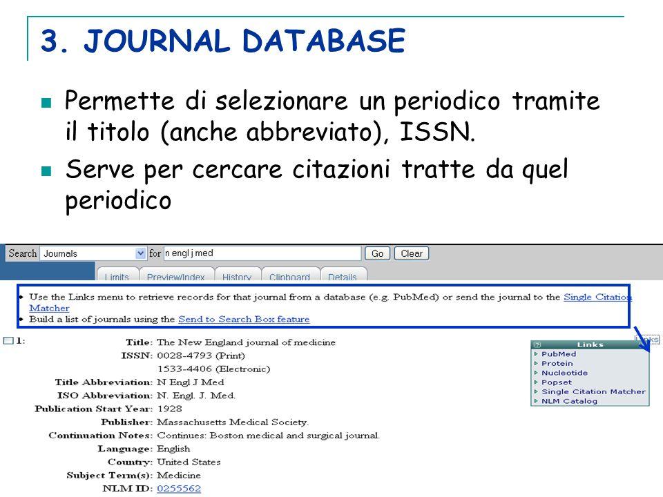 3. JOURNAL DATABASE Permette di selezionare un periodico tramite il titolo (anche abbreviato), ISSN. Serve per cercare citazioni tratte da quel period