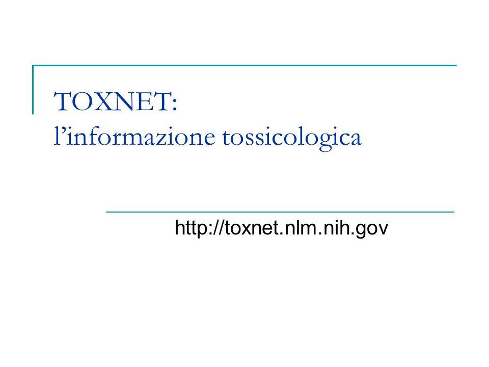 TOXNET: linformazione tossicologica http://toxnet.nlm.nih.gov