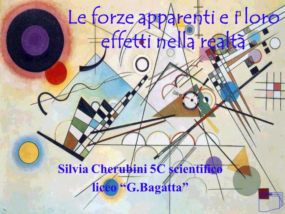 Le forze apparenti e i loro effetti nella realtà Silvia Cherubini 5C scientifico liceo G.Bagatta