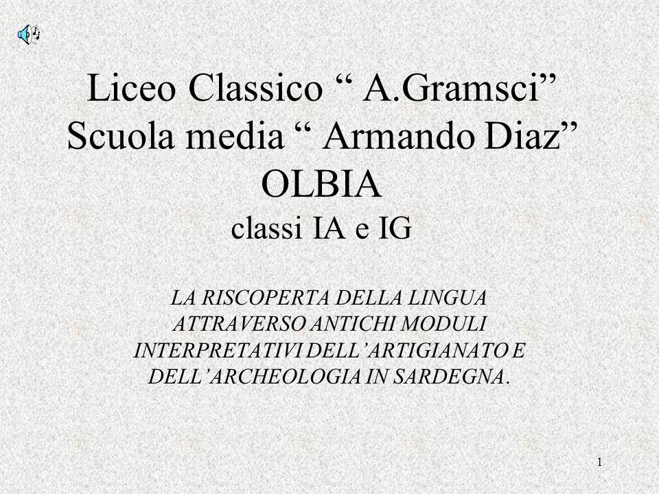 1 Liceo Classico A.Gramsci Scuola media Armando Diaz OLBIA classi IA e IG LA RISCOPERTA DELLA LINGUA ATTRAVERSO ANTICHI MODULI INTERPRETATIVI DELLARTI
