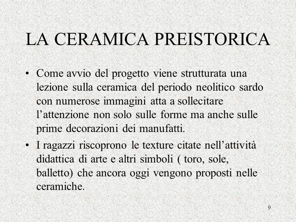 9 LA CERAMICA PREISTORICA Come avvio del progetto viene strutturata una lezione sulla ceramica del periodo neolitico sardo con numerose immagini atta