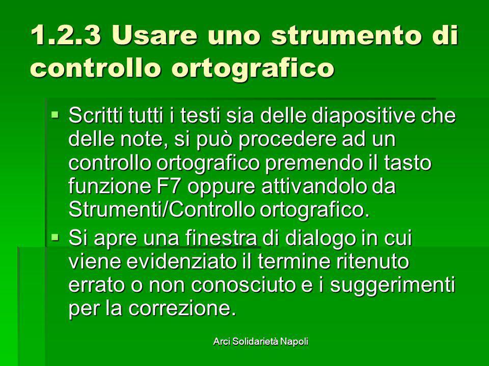 Arci Solidarietà Napoli 1.2.3 Usare uno strumento di controllo ortografico Scritti tutti i testi sia delle diapositive che delle note, si può proceder