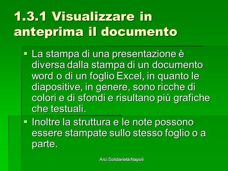 Arci Solidarietà Napoli 1.3.1 Visualizzare in anteprima il documento La stampa di una presentazione è diversa dalla stampa di un documento word o di u