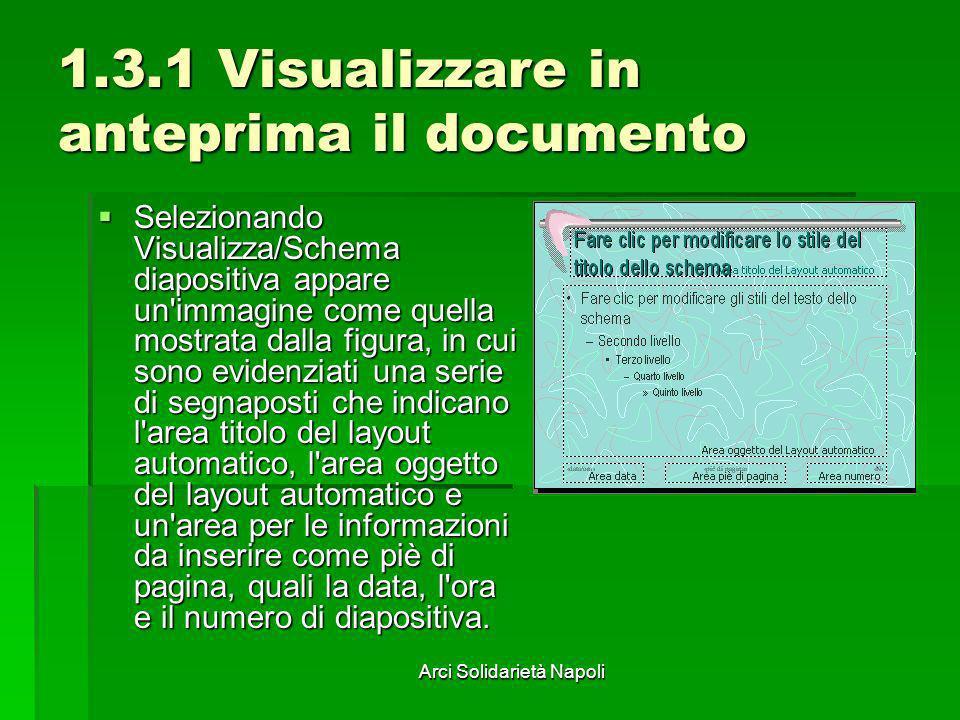 Arci Solidarietà Napoli 1.3.1 Visualizzare in anteprima il documento Selezionando Visualizza/Schema diapositiva appare un'immagine come quella mostrat