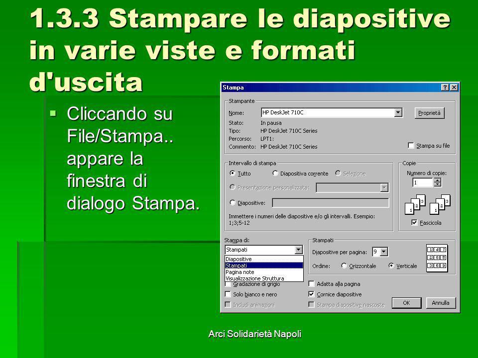 Arci Solidarietà Napoli 1.3.3 Stampare le diapositive in varie viste e formati d'uscita Cliccando su File/Stampa.. appare la finestra di dialogo Stamp