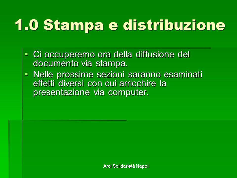 Arci Solidarietà Napoli 1.0 Stampa e distribuzione Ci occuperemo ora della diffusione del documento via stampa. Ci occuperemo ora della diffusione del