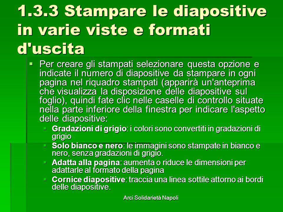 Arci Solidarietà Napoli 1.3.3 Stampare le diapositive in varie viste e formati d'uscita Per creare gli stampati selezionare questa opzione e indicate