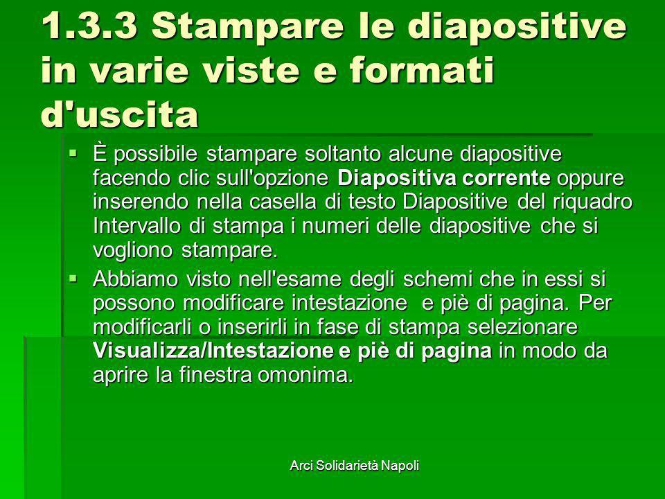 Arci Solidarietà Napoli 1.3.3 Stampare le diapositive in varie viste e formati d'uscita È possibile stampare soltanto alcune diapositive facendo clic