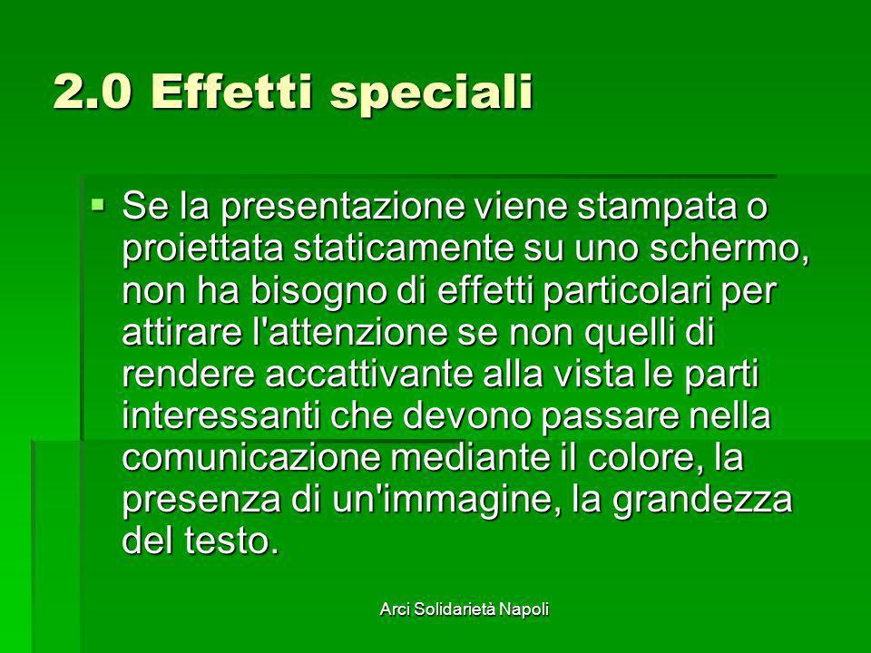 Arci Solidarietà Napoli 2.0 Effetti speciali Se la presentazione viene stampata o proiettata staticamente su uno schermo, non ha bisogno di effetti pa