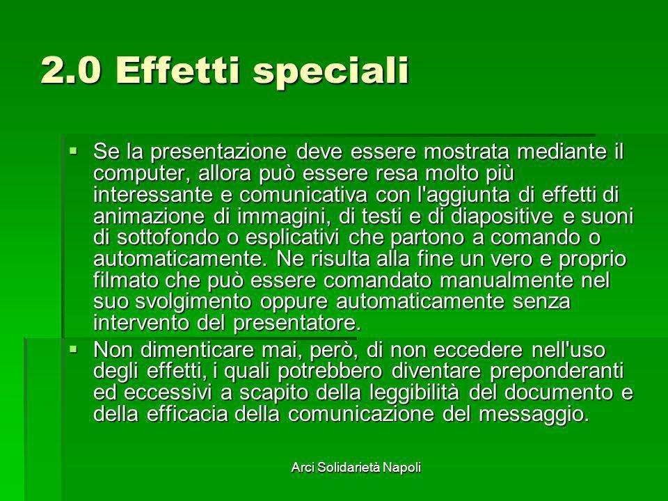 Arci Solidarietà Napoli 2.0 Effetti speciali Se la presentazione deve essere mostrata mediante il computer, allora può essere resa molto più interessa