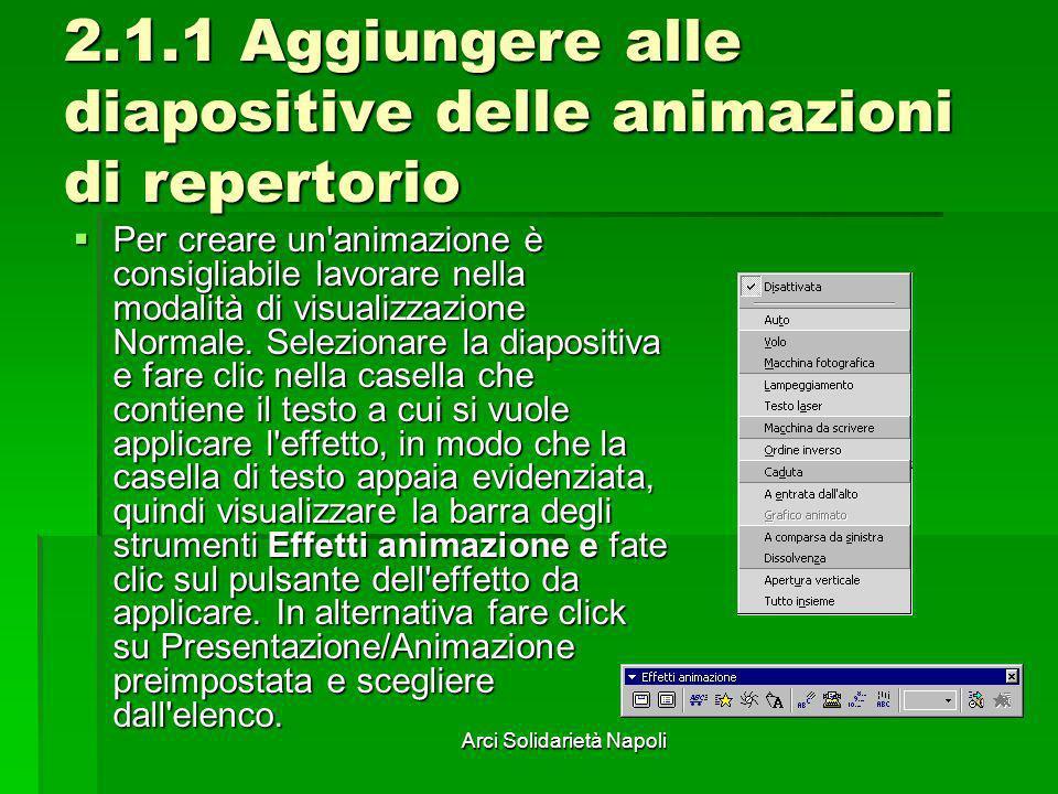 Arci Solidarietà Napoli 2.1.1 Aggiungere alle diapositive delle animazioni di repertorio Per creare un'animazione è consigliabile lavorare nella modal