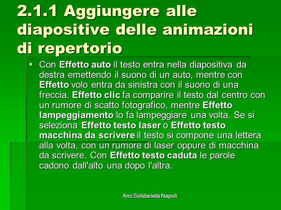 Arci Solidarietà Napoli 2.1.1 Aggiungere alle diapositive delle animazioni di repertorio Con Effetto auto il testo entra nella diapositiva da destra e