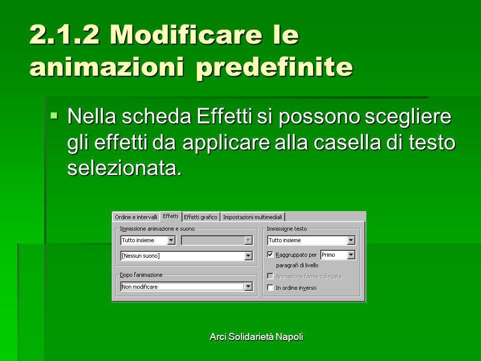 Arci Solidarietà Napoli 2.1.2 Modificare le animazioni predefinite Nella scheda Effetti si possono scegliere gli effetti da applicare alla casella di