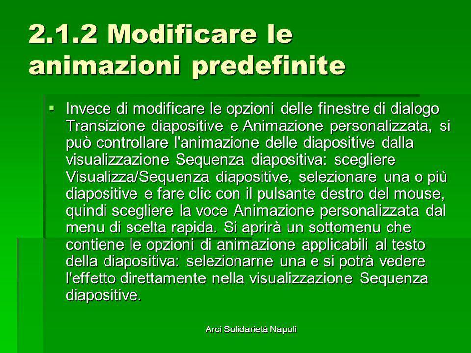 Arci Solidarietà Napoli 2.1.2 Modificare le animazioni predefinite Invece di modificare le opzioni delle finestre di dialogo Transizione diapositive e