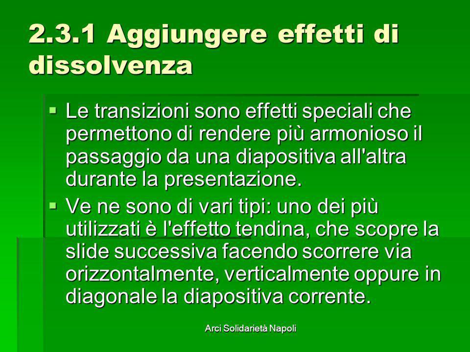 Arci Solidarietà Napoli 2.3.1 Aggiungere effetti di dissolvenza Le transizioni sono effetti speciali che permettono di rendere più armonioso il passag