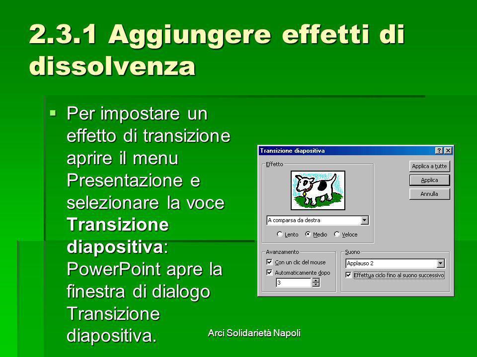 Arci Solidarietà Napoli 2.3.1 Aggiungere effetti di dissolvenza Per impostare un effetto di transizione aprire il menu Presentazione e selezionare la