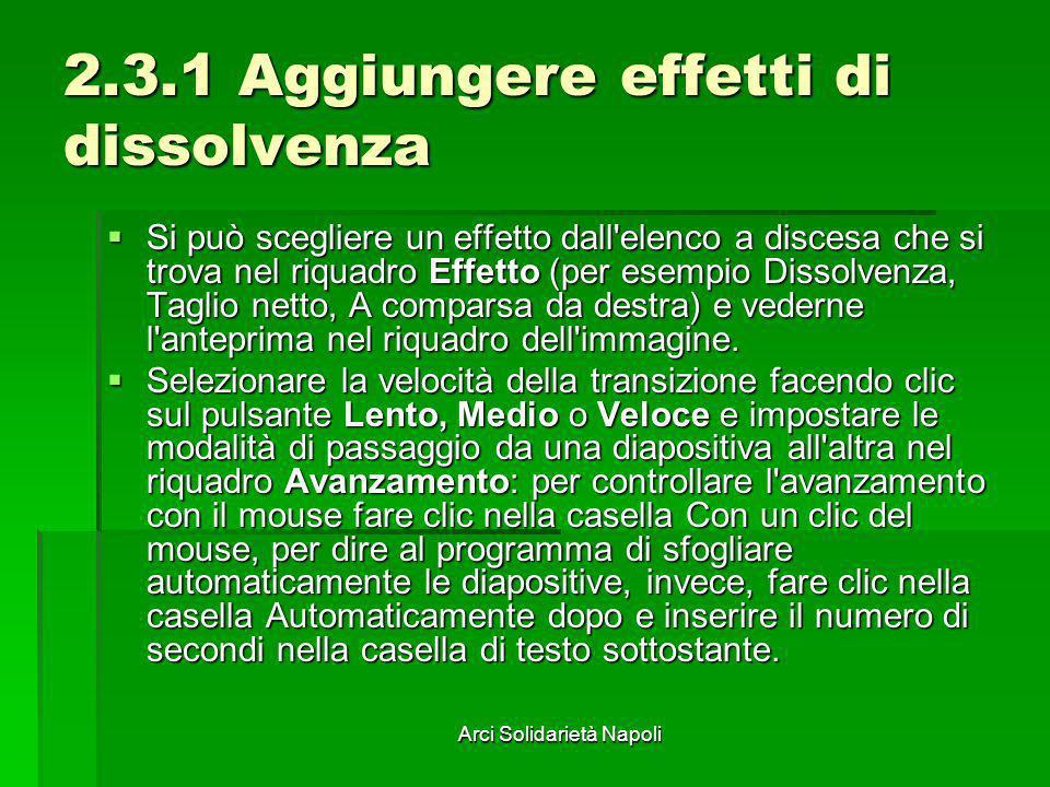 Arci Solidarietà Napoli 2.3.1 Aggiungere effetti di dissolvenza Si può scegliere un effetto dall'elenco a discesa che si trova nel riquadro Effetto (p