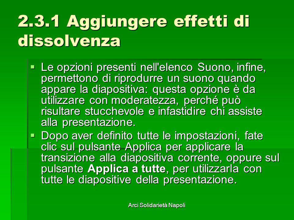 Arci Solidarietà Napoli 2.3.1 Aggiungere effetti di dissolvenza Le opzioni presenti nell'elenco Suono, infine, permettono di riprodurre un suono quand