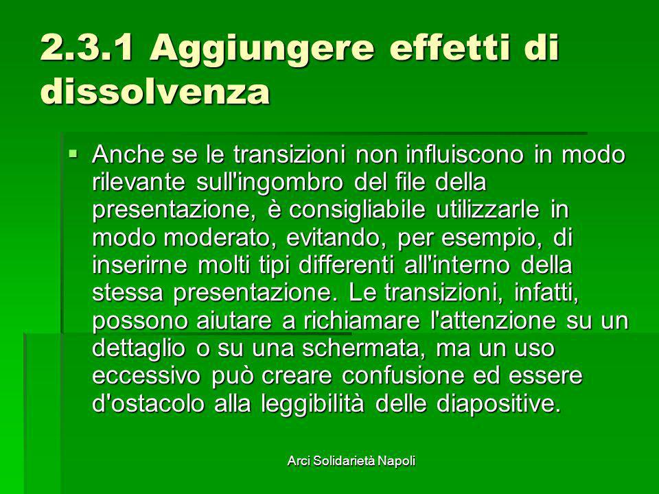 Arci Solidarietà Napoli 2.3.1 Aggiungere effetti di dissolvenza Anche se le transizioni non influiscono in modo rilevante sull'ingombro del file della