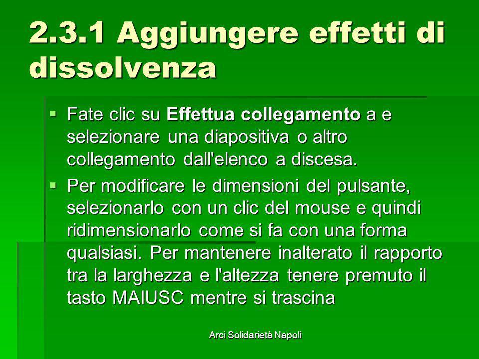 Arci Solidarietà Napoli 2.3.1 Aggiungere effetti di dissolvenza Fate clic su Effettua collegamento a e selezionare una diapositiva o altro collegament